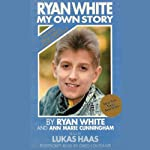 Ryan White: My Own Story | Ryan White,Ann Marie Cunningham
