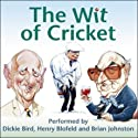 The Wit of Cricket  by Dickie Bird, Henry Blofeld, Brian Johnston Narrated by Dickie Bird, Henry Blofeld, Brian Johnston