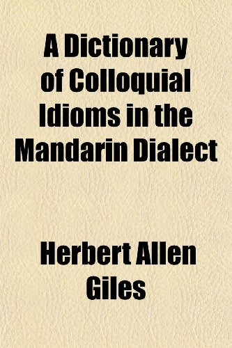 A Dictionary of Colloquial Idioms in the Mandarin Dialect