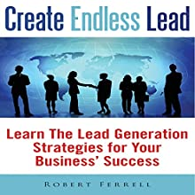 Create Endless Lead: Learn The Lead Generation Strategies for Your Business' Success (       UNABRIDGED) by Robert Ferrell Narrated by Nancy Peterson
