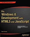 Adam Freeman Pro Windows 8 Development with Html5 and JavaScript (Expert's Voice in Microsoft)