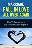 Marriage - Fall in Love All Over Again: How to Restore Love, Stay in Love & Grow Together (Marriage And Love, Marriage Counselling, Marriage Help) (English Edition)