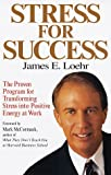 Stress for Success: Jim Loehr's  Program for Transforming Stress into Energy at Work (0812926757) by Loehr, James E.