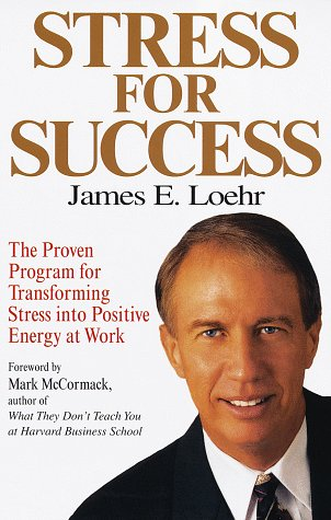 Stress for Success: Jim Loehr&#39;s  Program for Transforming Stress into Energy at Work