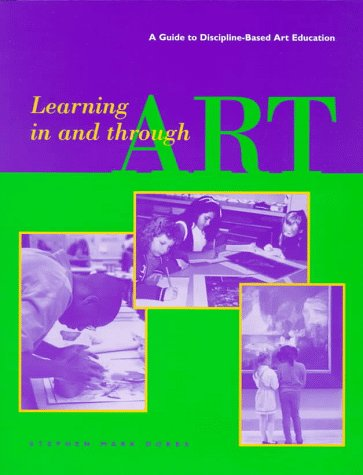Learning In and Through Art: A Guide to Discipline Based Art Education