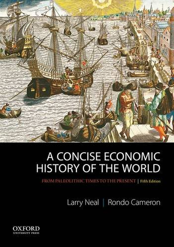 A Concise Economic History of the World: From Paleolithic Times to the Present, by Larry Neal, Rondo Cameron