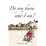 Do You Know Who I Am?by Adrianne Roy