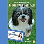 Say Good-bye: Vet Volunteers (       UNABRIDGED) by Laurie Halse Anderson Narrated by Jessica Almasy