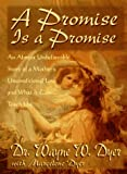 A Promise Is a Promise: An Almost Unbelievable Story of a Mother's Unconditional Love and What It Can Teach Us (1561703486) by Dyer, Wayne W.