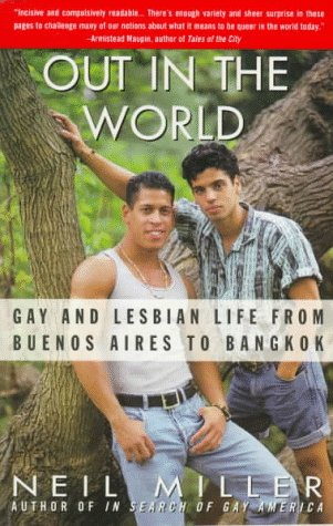 Out in the World: Gay and Lesbian Life from Buenos Aires to Bangkok