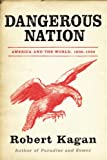 DANGEROUS NATION: AMERICA IN THE WORLD 1600-1900 (1843545306) by ROBERT KAGAN