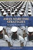 Asian Maritime Strategies: Navigating Troubles Waters