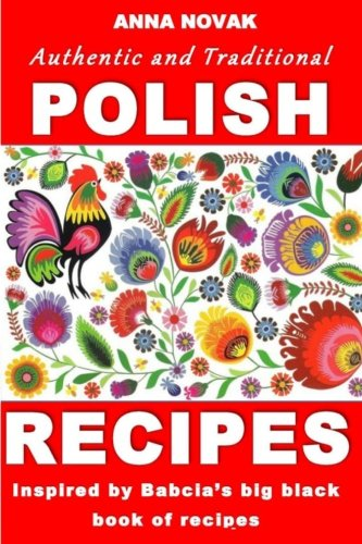 Authentic And Traditional Polish Recipes: Inspired By Babcia's Big Black Book Of Recipes (Polish Cooking compare prices)