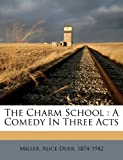 The charm school: a comedy in three acts