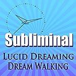 Lucid Dreaming Dream Walking Subliminal: Tibetan Dream Yoga Dream Walking Binaural Beats & Meditation Hypno Trance | Subliminal Hypnosis