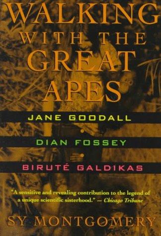 Walking with the Great Apes: Jane Goodall, Dian Fossey, Birute Galdikas