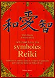 Le grand livre des symboles Reiki : Symboles et mantra dans le systme de gurison par l'nergie Reiki de Mikao Usui
