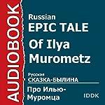 Of Ilya Murometz [Russian Edition] |  Russian Epic Tale