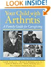 Your Child with Arthritis: A Family Guide for Caregiving (A Johns Hopkins Press Health Book)