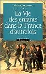 La vie des enfants dans la France d'autrefois par Guillemard