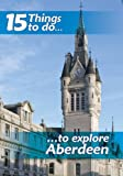 img - for 15 Things to Do, to Explore Aberdeen by Norman G. Thomson (2012-08-01) book / textbook / text book