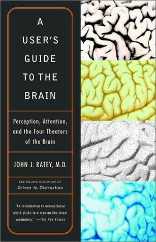 A User's Guide to the Brain: Perception, Attention, and the Four Theaters of the Brain (Vintage)