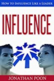 Influence: How to Influence Like a Leader (Influence, Leader, Reputation, Influential, Behaviour, Emotional, Leadership)