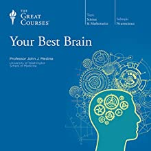 Your Best Brain: The Science of Brain Improvement  by The Great Courses Narrated by Professor John Medina