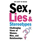 Sex,Lies and Stereotypes: Challenging Views of Women, Men, and Relationshipsby Gary W. Wood