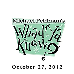 Whad'Ya Know?, October 27, 2012 Radio/TV Program