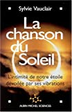 La Chanson du soleil : L'Intimit de notre toile dvoile par ses vibrations