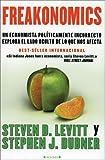 Steven D. Levitt Freakonomics: Un Economista Politicamente Incorrecto Explora El Lado Oculta de Lo Que Nos Afecta
