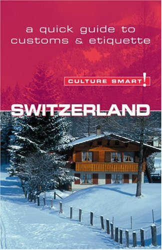 Switzerland - Culture Smart!: a quick guide to customs and etiquette