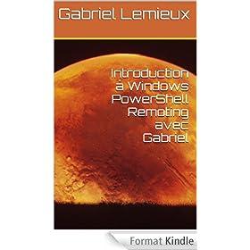 Introduction � Windows PowerShell Remoting avec Gabriel