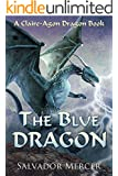 The Blue Dragon: A Claire-Agon Dragon Book (Dragon Series 2)