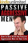 Passive Aggressive Men: How to Deal W...