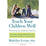 Teach Your Children Well: Parenting for Authentic Success ~ Madeline Levine