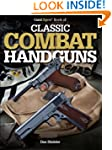 The Gun Digest Book of Classic Combat...