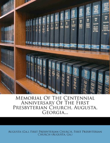 Memorial Of The Centennial Anniversary Of The First Presbyterian Church, Augusta, Georgia...