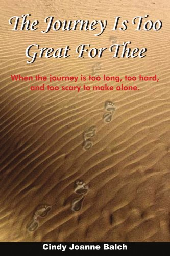 The Journey Is Too Great For Thee: When The Journey Is Too Long, Too Hard, And Too Scary To Make Alone.