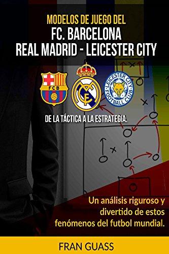 Futbol: Modelos De Juego del F.C.Barcelona-Real Madrid-Leicester City
