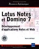 Lotus Notes et Domino 7 : Dveloppement d'applications Notes et Web