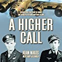 A Higher Call: The Incredible True Story of Heroism and Chivalry During World War Two (       UNABRIDGED) by Adam Makos, Larry Alexander Narrated by Robertson Dean