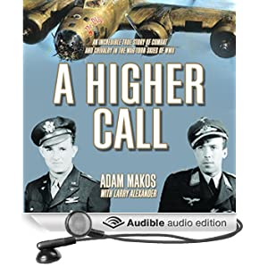 A Higher Call: The Incredible True Story of Heroism and Chivalry During World War Two (Unabridged)