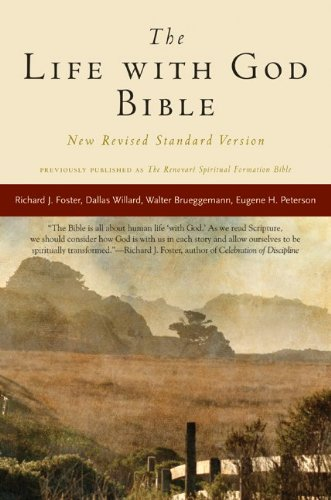 The Life with God Bible, INC. RENOVARE, Richard J. Foster, Dallas Willard, Walter Brueggemann, Eugene H. Peterson, Bruce Demarest, Evan Howard, James Earl Massey, Catherine Taylor