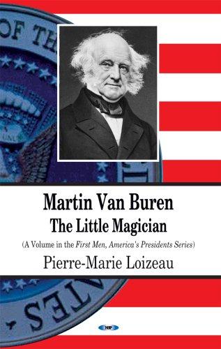 Martin Van Buren: The Little Magician (First Men, America's Presidents)