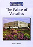img - for The Palace of Versailles (History's Great Structures (Reference Point)) book / textbook / text book