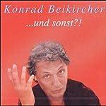 Und sonst? | Konrad Beikircher