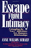 Escape from Intimacy: Untangling the ``Love'' Addictions: Sex, Romance, Relationships (0062548735) by Schaef, Anne Wilson