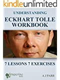 Understanding Eckhart Tolle Workbook: 7 Lessons 7 Exercises to Stop Your Inner Chat and Experience The Power of Now! (The Secret of Now Book 1)